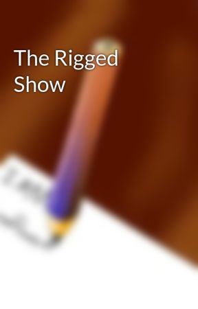 The Rigged Show by AnnaRooma