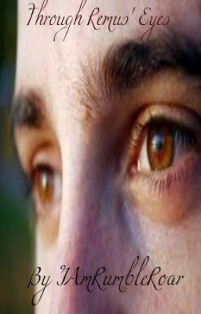Through Remus' Eyes (Harry Potter) by IamRumbleRoar