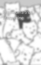 Based on a true story mine by EmmaMartineau