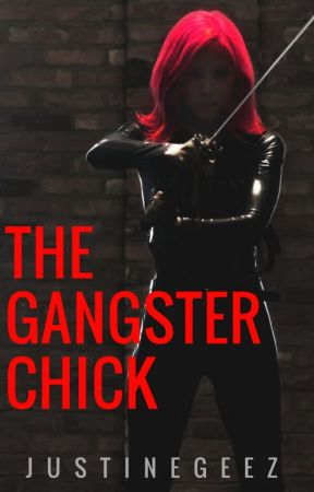 The Gangster Chick [UNDER MAJOR EDITING] COMPLETED by justineGeez