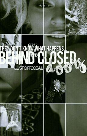 Behind Closed Doors {COMPLETED} by YahTheDon
