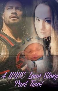 A WWE Love Story Part Two! ♡ (Sequel To A WWE Love Story) Completed cover