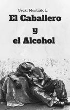El Caballero y el Alcohol. by OscarMontao2