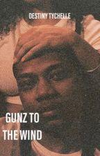 Gunz To The Wind   #Wattys2019 by santanaschanelbag