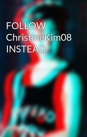 FOLLOW ChristineKim08 INSTEAD. by Naomi_ChristineKim