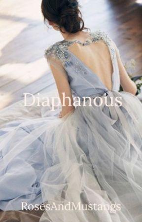 Diaphanous (on hold) by RosesAndMustangs