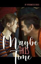 Maybe This Time (JoshLia) by yupshewritesstories