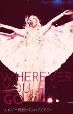 Wherever You Go [Katy Perry Fan fiction] by atasteofperfection