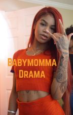 Babymomma Drama by cubanbrazy