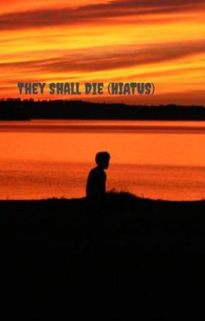 They Shall Die (HIATUS) by -Iridescent-Beauty-