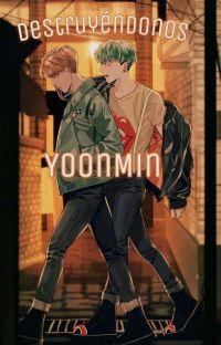 Destruyéndonos $ New YoonMin  cover