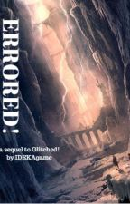Errored! A Glitched Sequel by IDEKAgame