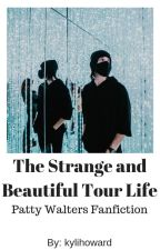 The Strange and Beautiful Tour Life (Patty Walters Fanfiction) by the-bi-bard