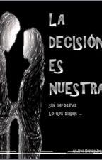 La decisión es nuestra...sin importar lo que digan by Andy_Roman