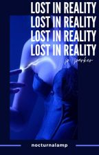 Lost in Reality | parker ¹ by nocturnalamp