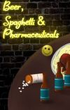 Beer, Spaghetti, and Pharmaceuticals ||COMPLETED|| cover