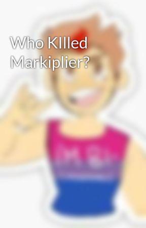 Who KIlled Markiplier? by JenSepticEye
