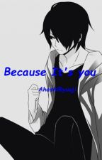 Because It's you (Boyslove) by Akaashi4283