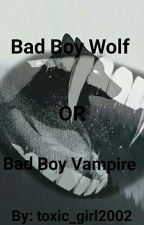 Bad Boy Wolf Or Bad Boy Vampire  by toxic_girl2002