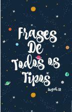 Frases De Todos os tipos by SugahS2