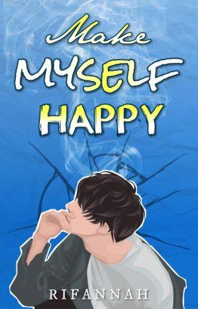 Make Myself Happy ✔ by Rifannah_