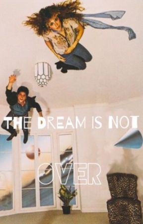 The Dream Is Not Over  by RubyMoonSister