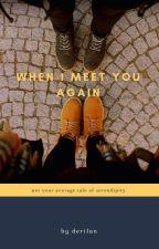 WHEN I MEET YOU AGAIN by derilan01_