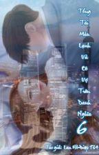 Tổng Tài Máu Lạnh Và Cô Vợ Trên Danh Nghĩa. (Ngôn tình, hắc bang,ngược, sủng,HE) bởi LanHoDiep134
