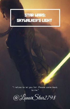 Star Wars: Skywalker's Light  A Star Wars Fanfic  by LunarStar2798