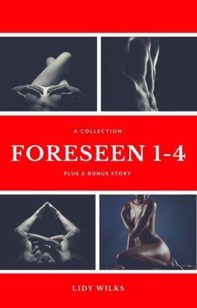 Foreseen 1-4 (Undergoing Rewrite And Edits) by LidyWilks