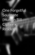 One Forgetful Soulmate (Human Bill Cipher x Reader) by Shadowlark