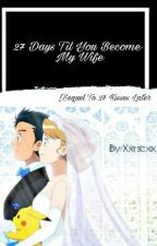 27 Days Til You Become My Wife  by Xxrscxx