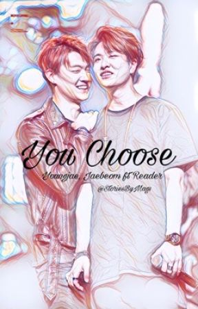 You Choose - Choi Youngjae, Im Jaebum ft Reader by StoriesByMags