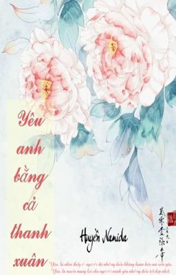 [Hiện Đại] Yêu Anh Bằng Cả Thanh Xuân - Huyền Namida
