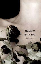 DEATH BLOOMS by gothcrypt