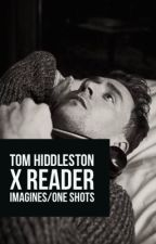 Tom Hiddleston x reader Imagines/ One shots by micmickey_r