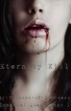 Eternity kill (Immortal Queen book 1) by Shadows-Of-Darkness