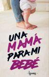 Una Mamá para mi Bebe (#3 Saga Bebé) cover