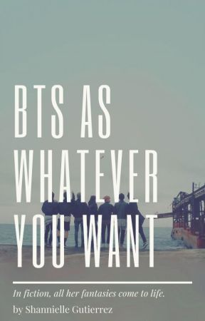 BTS as whatever you want by ShanniellePearl