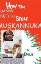 How The DANNY NEFITO Stole Muskannakah! by NoxinTops