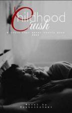 Childhood Crush? ✔ by HephziLolami
