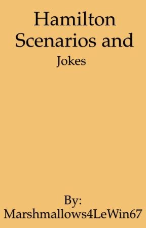 Hamilton Scenarios and Jokes by AbeLincolnsCat1776