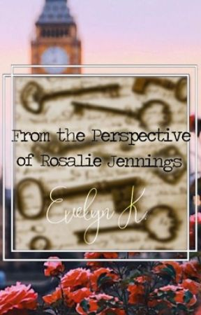 From The Perspective of Rosalie Jennings [on hold] by kethandolan