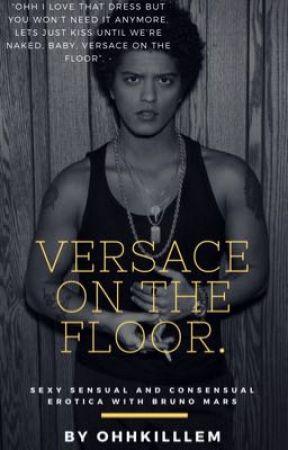 Versace On The Floor. ™ (Bruno Mars Erotica) by OHHKillEm