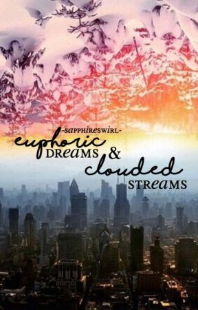 euphoric dreams and clouded streams by -sapphireswirl-