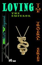 #1 Loving The Emperor (Time Traveler Series) by elviviyoni