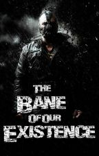 The Bane of Our Existence [The Dark Knight Rises] by UnderMySkin