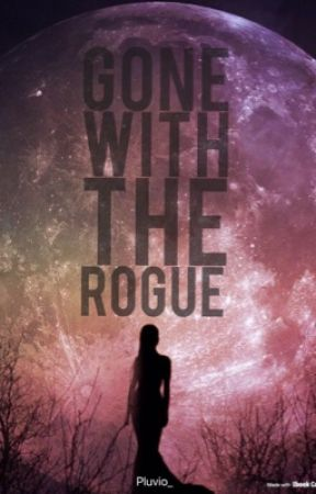Gone with the Rogue  by mrspecopsguy