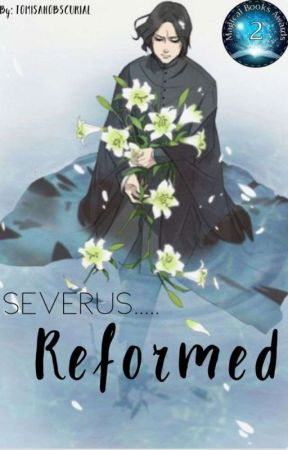 Severus... Reformed / SNILY (COMPLETE) by TOMISANOBSCURIAL