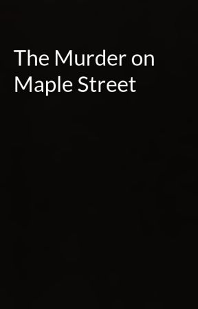 The Murder on Maple Street by riversedge1